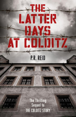 The Latter Days at Colditz - Major P R Reid