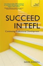 Succeed in TEFL - Continuing Professional Development : Teaching English as a Foreign Language with Teach Yourself - David Riddell