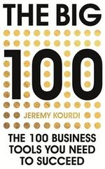 The Big 100 : The 100 Business Tools You Need to Succeed - Jeremy Kourdi