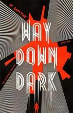 Way Down Dark : Australia : Book 1 - James P. Smythe