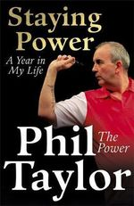 Staying Power : A Year in My Life - Phil Taylor