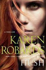 Hush : A Thriller - Karen Robards