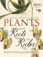 Plants : From Roots to Riches - Kathy Willis