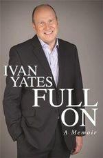 Full on - Ivan Yates