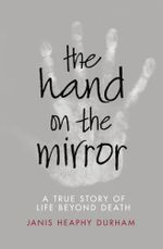 The Hand on the Mirror : Life Beyond Death - Janis Heaphy Durham