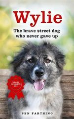 Wylie : The Dog That Never Gave Up - Pen Farthing