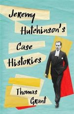 Jeremy Hutchinson's Case Histories : From Lady Chatterley's Lover to Howard Marks - Thomas Grant