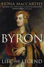 Byron : Life and Legend - Fiona MacCarthy