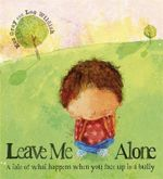 Leave Me Alone : A Tale of What Happens When You Face Up to a Bully - Kes Gray