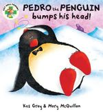 Pedro the Penguin Bumps His Head! : The Get Well Friends Series - Kes Gray