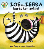 Zoe the Zebra Hurts Her Ankle! : The Get Well Friends Series - Kes Gray