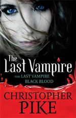 The Last Vampire and Black Blood : The Last Vampire : Books 1 & 2 - Christopher Pike