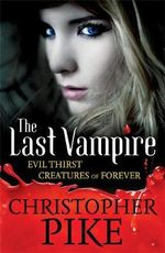 Evil Thirst and Creatures Of Forever : The Last Vampire : Books 5 & 6 - Christopher Pike