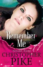 Remember Me : Volume 2 : The Return Part 2 and The Last Story - Christopher Pike