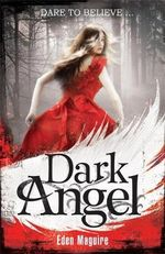 Dark Angel : Dare to Believe... - Eden Maguire