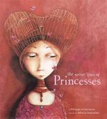 The Secret Lives of Princesses - Philippe Lechermeier