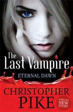 The Eternal Dawn : The Last Vampire : Book 7 - Christopher Pike