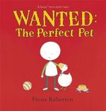 Wanted : The Perfect Pet - Fiona Roberton