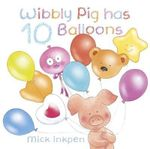 Wibbly Pig Has 10 Balloons : The Wibbly Pig Series - Mick Inkpen