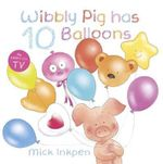 Wibbly Pig Has 10 Balloons : Wibbly Pig - Mick Inkpen