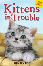 Kittens in Trouble : 2 Books in 1 : Kittens in the Kitchen and Kitten in the Cold - Lucy Daniels