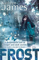 Frost : A Suspenseful Tale Of Danger And Dark Secrets For Readers Who Dare To Dream... - Kathryn James