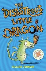 The Disastrous Little Dragon : Monster Hospital - Gillian Johnson