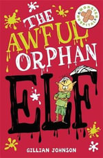 The Awful Orphan Elf : Monster Hospital - Gillian Johnson