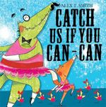 Catch Us If You Can-can! - Alex T. Smith