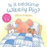 Is It Bedtime Wibbly Pig? : As Seen On TV - Mick Inkpen