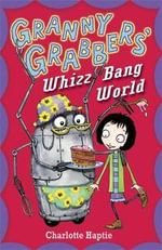 Granny Grabbers' Whizz Bang World : Granny Grabbers - Charlotte Haptie