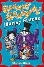 Granny Grabbers Daring Rescue : Granny Grabbers - Charlotte Haptie