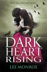 Dark Heart Rising : Who Will Win Her Heart? - Lee Monroe