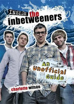 Inside the Inbetweeners : An Unofficial Full-Colour Companion - Charlotte Wilson