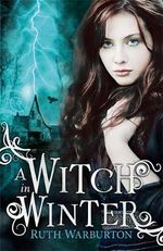 A Witch in Winter : Witch Series : Book 1 - Ruth Warburton