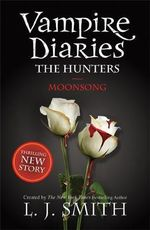 Moonsong : The Vampire Diaries: The Hunters: Book 2 - L. J. Smith