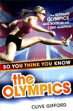 So You Think You Know the Olympics : The Ultimate Olympics Quiz Book with over 1,000 Questions - Clive Gifford
