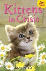 Kittens in Crisis : Tabby in the Tub AND Cats in the Caravan - Lucy Daniels