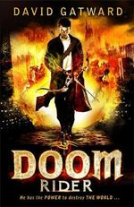 The Doom Rider : He Has The Power To Destroy THE WORLD... - David Gatward