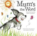 Mum's the Word - Timothy Knapman