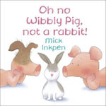 Oh No Wibbly Pig, Not a Rabbit! : Wibbly Pig - Mick Inkpen