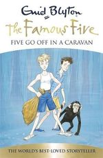 Five Go Off In A Caravan  70th Anniversary Edition : The Famous Five : Book 5 - Enid Blyton