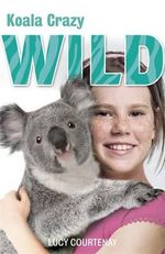 Koala Crazy : Wild Series : Book 4 - Lucy Courtenay