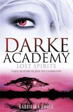 Lost Spirits : Darke Academy Series : Book 4 - Gabriella Poole