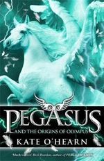 Pegasus and the Origins of Olympus : Pegasus Series : Book 4 - Kate O'Hearn