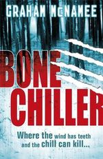 Bonechiller : Where The Wind Has Teeth And The Chill Can Kill - Graham McNamee