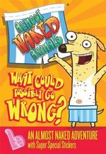 What Could Possibly Go Wrong : Almost Naked Animals Series : Book 1 - Sarah Courtauld