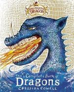 The Incomplete World of Dragons : How to Train Your Dragon - Cressida Cowell