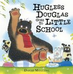 Hugless Douglas Goes to Little School : Hugless Douglas Series : Book 6 - David Melling
