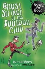 Ghost Striker at the Football Club : Books For Boys - Ian Whybrow